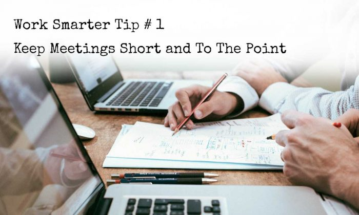 Work Smarter Tip # 1 - Keep Meetings Short and To The Point