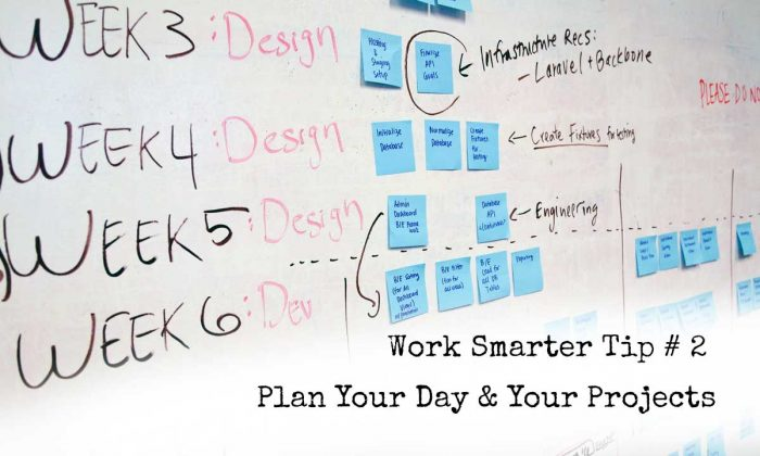Work Smarter Tip # 2 - Plan Your Day & Your Projects