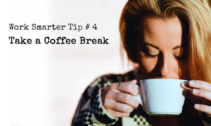Work Smarter Tip # 4 - Take a Coffee Break