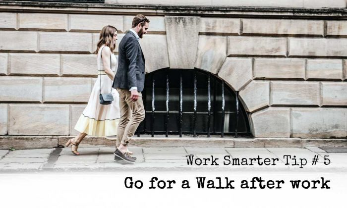 Work Smarter Tip # 5 - Go for a Walk after work
